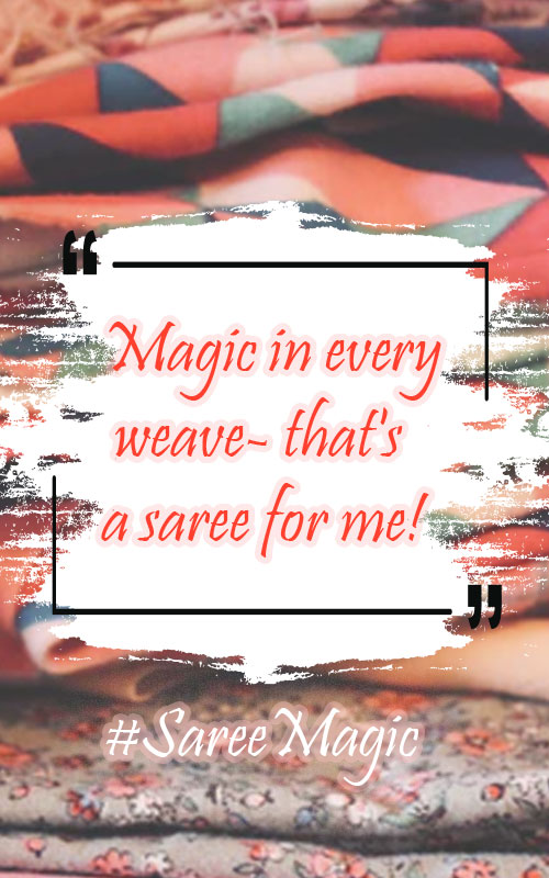 Magic in every weave- that's a saree for me