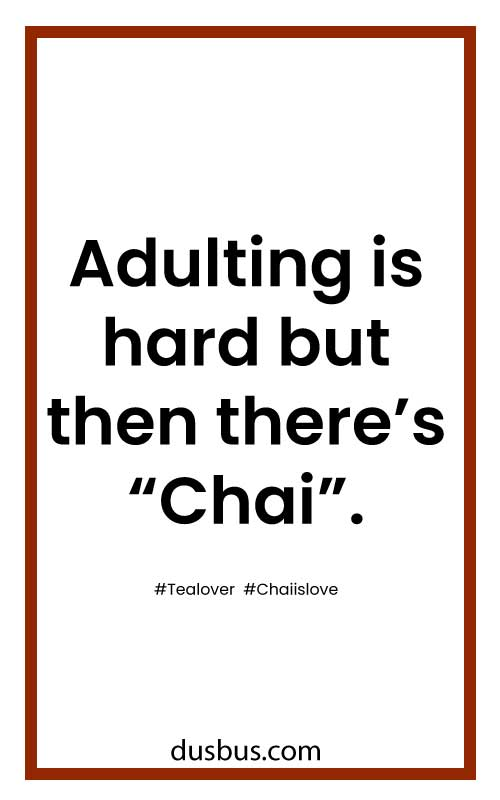 "Adulting is hard but then there's ""Chai"". #Tealover #Chaiislove"
