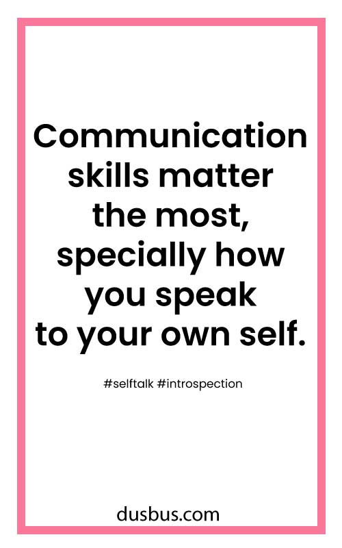 Communication skills matter the most, specially how you speak to your own self. #selftalk