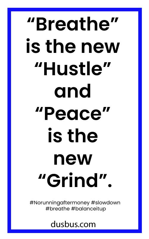 """Breathe"" is the new ""Hustle"" and ""Peace"" is the new ""Grind""."