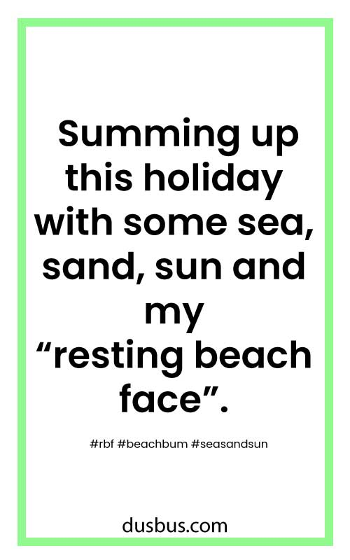 "Insta quotes: Summing up this holiday with some sea, sand, sun and my ""resting beach face"""