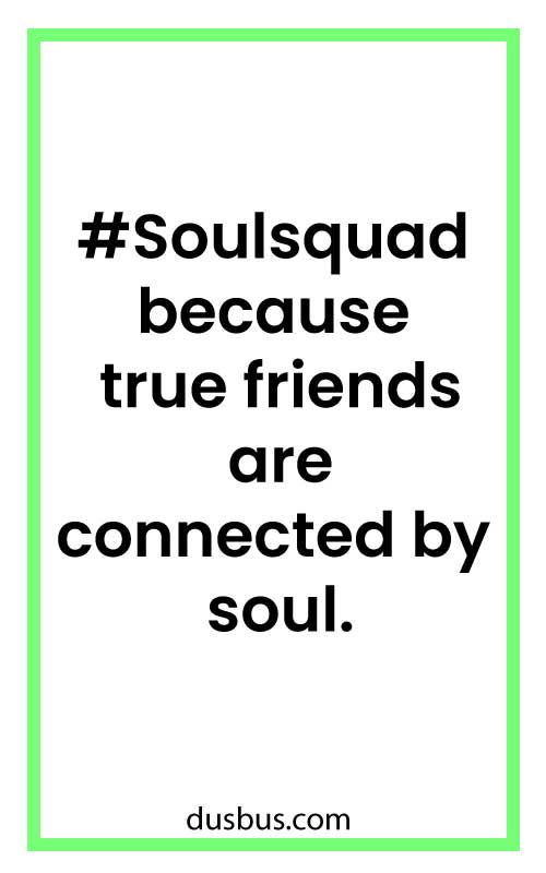 #Soulsquad because true friends are connected by soul.